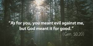 genesis-50-as-for-you-you-meant-evil-against-me-but-god-meant-it-for-good